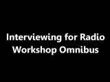 Interviewing for Radio Workshop Omnibus