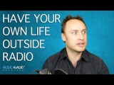 Have A Life Outside Of Your Radio Show Or Podcast