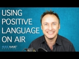Using Positive Language When You're On The Air